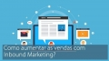 Como aumentar as vendas com Inbound Marketing - Gencia Sense